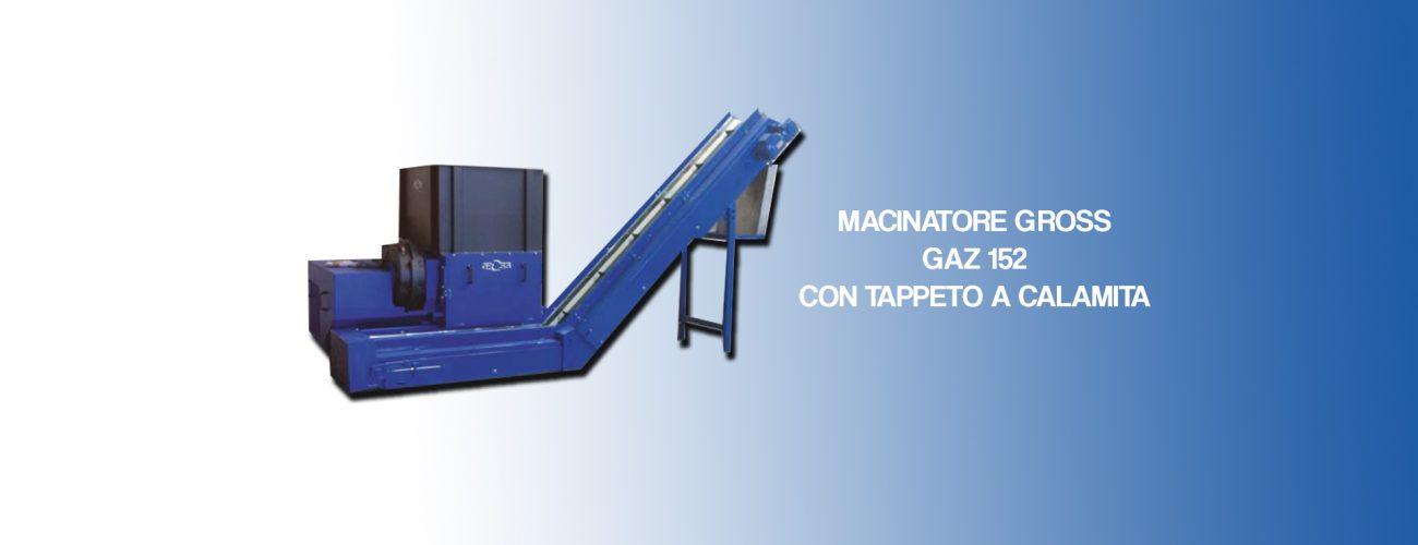 MACINATORE GROSS GAZ 152 CON TAPPETO A CALAMITA